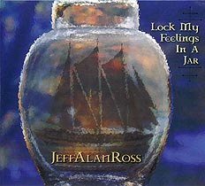 Lock My Feelings In A Jar by Jeff Alan Ross